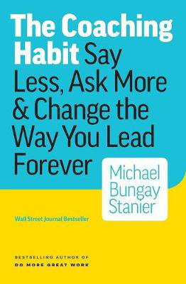 Cover art for The Coaching Habit Say Less Ask More & Change the Way Your Lead Forever