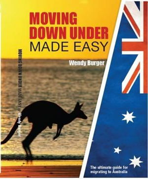 Cover art for Moving Down Under Made Easy The Ultimate Guide for Migratingto Australia