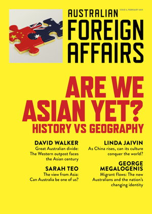 a95b1dcfd13de Are we Asian Yet   History Vs Geography  Australian Foreign Affairs Issue 5  by Jonathan Pearlman.