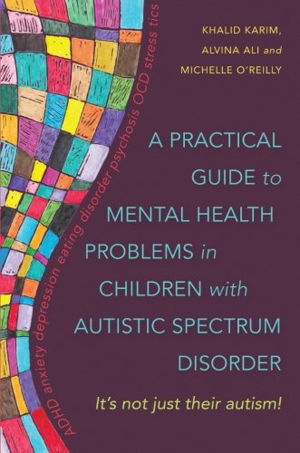 Cover art for A Practical Guide to Mental Health Problems in Children withAutistic Spectrum Disorder It's Not Just Their Autism!
