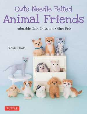 Cover art for Cute Needle Felted Animal Friends